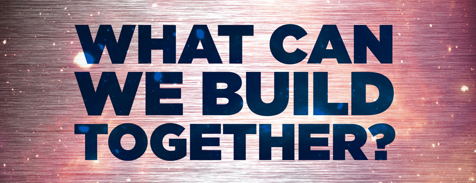 What Can We Build together